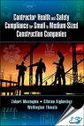 Contractor Health and Safety Compliance for Small to Medium-Sized Construction Companies [ 1138081558 / 9781138081550 ]