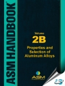 ASM Handbook Volume 2B : Properties and Selection of Aluminum Alloys [ 1627082085 / 9781627082082 ]