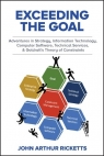 Exceeding the Goal : Adventures in Strategy, Information Technology, Computer Software, Technical Services, and Goldratts Theory of Constraints [ 0831136561 / 9780831136567 ]