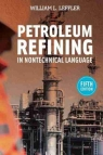 Petroleum Refining in Nontechnical Language, 5th Edition [ 1593702809 / 9781593702809 ]